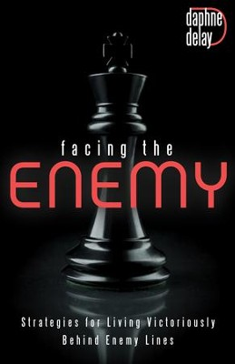 Facing the Enemy: Strategies to Live Victoriously Behind Enemy Lines - eBook  -     By: Daphne Delay