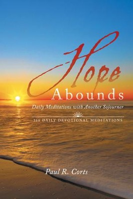 Hope Abounds: Daily Meditations with Another Sojourner - eBook  -     By: Paul R. Corts