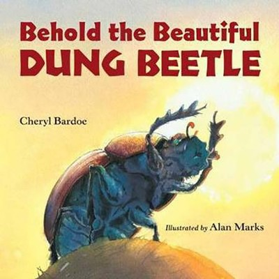 Behold the Beautiful Dung Beetle  -     By: Cheryl Bardoe     Illustrated By: Alan Marks