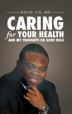 Caring for Your Health and My Thoughts on God's Role - eBook  -     By: David Ilo