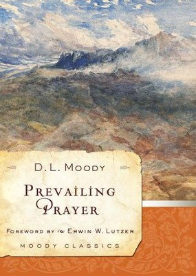 Prevailing Prayer - eBook  -     By: D.L. Moody, Erwin W. Lutzer