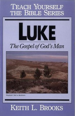 Luke- Teach Yourself the Bible Series: Gospel of God's Man / Digital original - eBook  -     By: Keith L. Brooks
