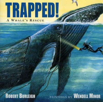Trapped! A Whale's Rescue  -     By: Robert Burleigh