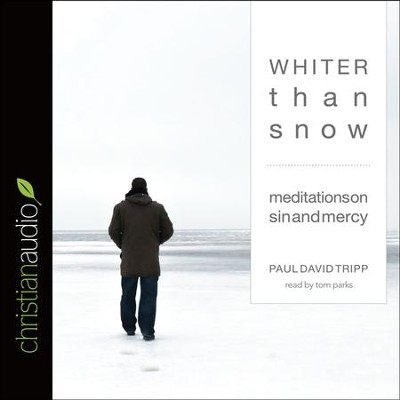 Whiter Than Snow: Meditations on Sin and Mercy - unabridged audio book on CD  -     Narrated By: Tom Parks     By: Paul David Tripp