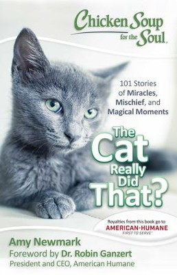 Chicken Soup for the Soul: The Cat Really Did That?: 101 Stories of Miracles, Mischief and Magical Moments - eBook  -     By: Amy Newmark