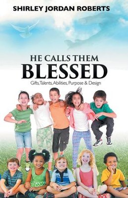 He Calls Them Blessed: Gifts, Talents, Abilities, Purpose & Design - eBook  -     By: Shirley Jordan Roberts