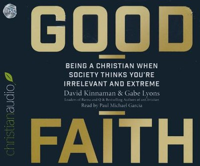 Good Faith: Being a Christian When Society Thinks You're Irrelevant and Extreme - unabridged audio book on CD  -     By: David Kinnaman, Gabe Lyons