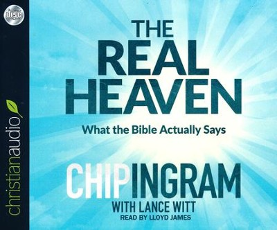 Real Heaven: What the Bible Actually Says - unabridged audio book on CD  -     By: Chip Ingram, Lance Witt