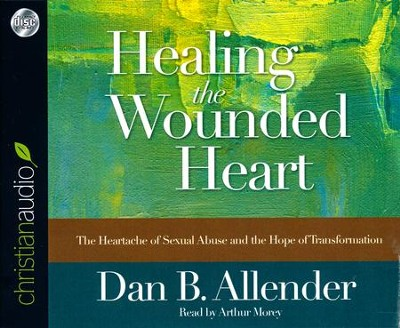 Healing the Wounded Heart: The Heartache of Sexual Abuse and the Hope of Transformation - unabridged audio book on CD  -     By: Dan B. Allender