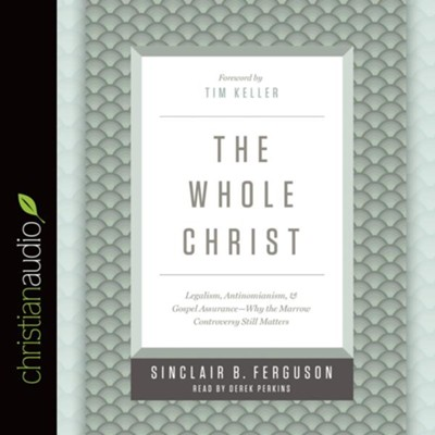 The Whole Christ: Legalism, Antinomiamnism, and Gospel Assurance-Why the Marrow Controversy Still Matters - unabridged audio book on CD  -     By: Sinclair B. Ferguson