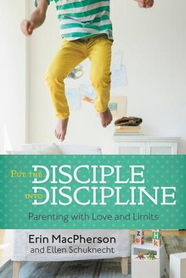 Put the Disciple into Discipline: Parenting with Love and Limits - eBook  -     By: Erin MacPherson, Ellen Schuknecht