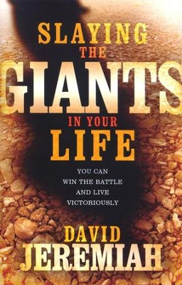Slaying the Giants in Your Life: You Can Win the Battle and Live Victoriously  -     By: Dr. David Jeremiah