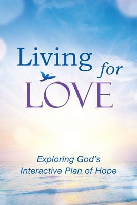 Living for Love: Exploring God's Interactive Plan of Hope - eBook  -     By: Elise Froelicher Olson