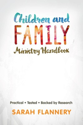 Children and Family Ministry Handbook: Practical. Tested. Backed by Research.   -     By: Sarah Flannery
