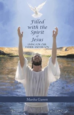 Filled with the Spirit of Jesus: Living for Our Father and His Son - eBook  -     By: Marsha Garrett