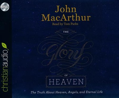 The Glory of Heaven: The Truth about Heaven, Angels, and Eternal Life - unabridged audio book on CD  -     Narrated By: Tom Parks     By: John MacArthur