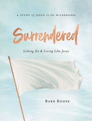 Surrendered: Letting Go and Living Like Jesus, Women's Bible Study Participant Workbook  -     By: Barb Roose