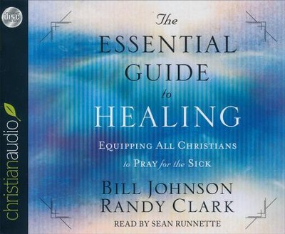 Essential Guide to Healing: Equipping all Christians to Pray for the Sick - unabridged audio book on CD  -     By: Bill Johnson, Randy Clark