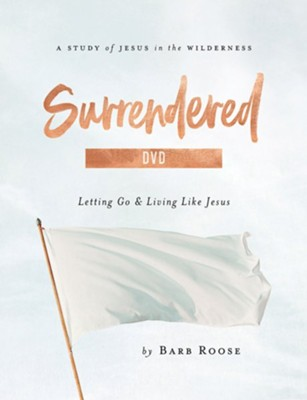 Surrendered: Letting Go and Living Like Jesus, Women's Bible Study DVD  -     By: Barb Roose