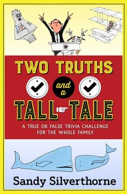 Two Truths and a Tall Tale: A True or False Trivia Challenge for the Whole Family - eBook  -     By: Sandy Silverthorne