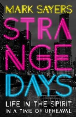 Strange Days: Life in the Spirit in a Time of Terrorism, Populist Politics, and Culture Wars. - eBook  -     By: Mark Sayers