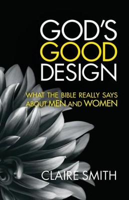 God's Good Design  -     By: Claire Smith