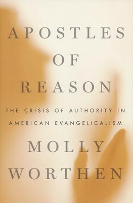 Apostles of Reason: The Crisis of Authority in American Evangelicalism  -     By: Molly Worthen
