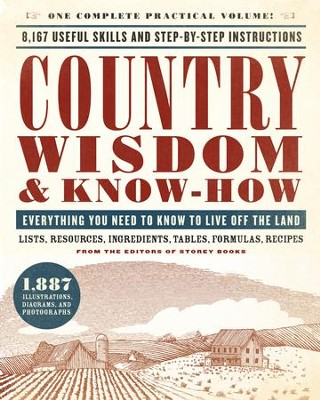 Country Wisdom & Know-How: Everything You Need to Know to Live Off the Land - eBook  -