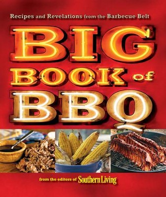 Southern Living: The Big Book of BBQ: Recipes and Revelations from the Barbecue Belt / Digital original - eBook  -