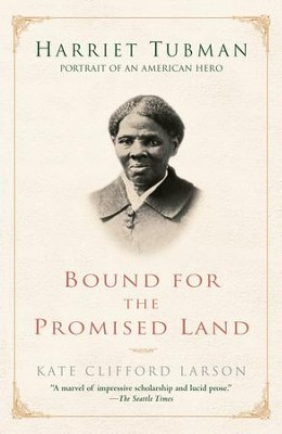 Bound for the Promised Land: Harriet Tubman: Portrait of an American Hero - eBook  -     By: Kate Clifford Larson