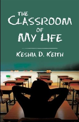 The Classroom of My Life - eBook  -     By: Keshia D. Keith