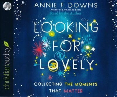 Looking for Lovely: Collecting the Moments that Matter - unabridged audio book on CD  -     By: Annie F. Downs