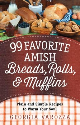 99 Favorite Amish Breads, Rolls, and Muffins: Plain and Simple Recipes to Warm Your Soul - eBook  -     By: Georgia Varozza
