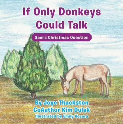 If Only Donkeys Could Talk: Sam'S Christmas Question - eBook  -     By: Joye Thackston
