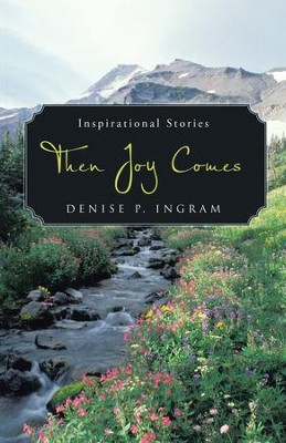 Then Joy Comes - eBook  -     By: Denise P. Ingram