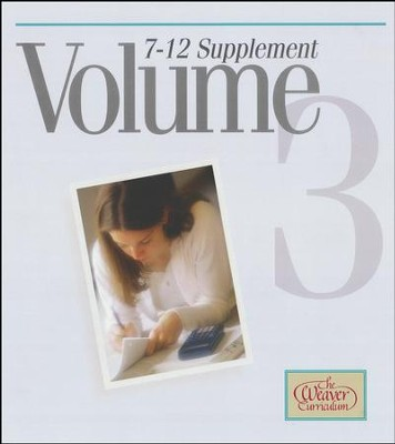 Weaver Curriculum Supplement Volume 3, Grades 7-12   -     By: Homeschool