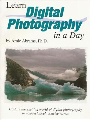 Learn Digital Photography in a Day   -     By: Arnie Abrams