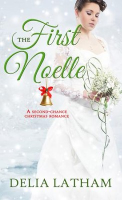 First Noelle: A Second-Chance Christmas Romance - eBook  -     By: Delia Latham