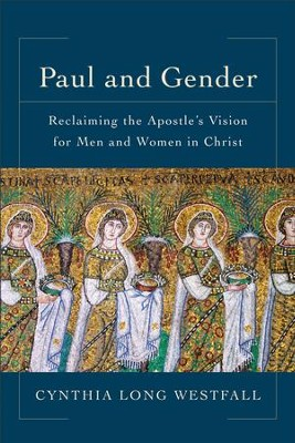 Paul and Gender: Reclaiming the Apostle's Vision for Men and Women in Christ - eBook  -     By: Cynthia Long Westfall