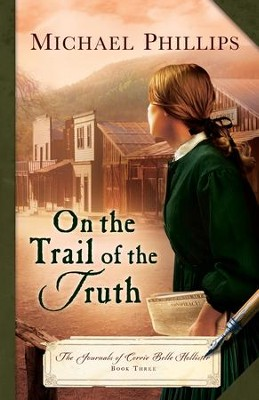 On the Trail of the Truth (The Journals of Corrie Belle Hollister Book #3) - eBook  -     By: Michael Phillips
