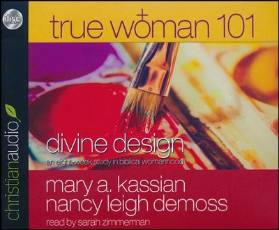 True Woman 101 Divine Design An Eight Week Study On Biblical Womanhood Unabridged
