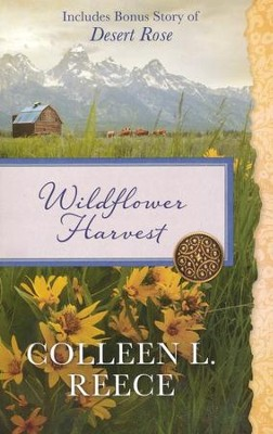 Wildflower Harvest: Also Includes Bonus Story of Desert Rose - eBook  -     By: Colleen L. Reece