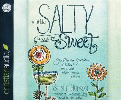 Little Salty to Cut the Sweet: Southern Stories of Faith, Family, and Fifteen Pounds of Bacon - unabridged audio book on CD  -     By: Sophie Hudson