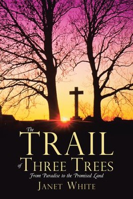 The Trail of Three Trees: From Paradise to the Promised Land - eBook  -     By: Janet White