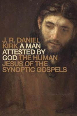 A Man Attested by God: The Human Jesus of the Synoptic Gospels - eBook  -     By: J.R. Daniel Kirk