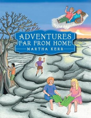 Adventures Far from Home - eBook  -     By: Martha Kerr