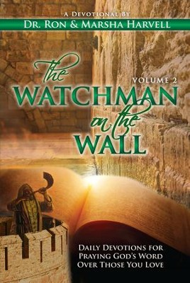 The Watchman on the Wall, Volume 2: Daily Devotions For Praying God's Word Over Those You Love - eBook  -     By: Dr. Ronald Harvell, Marsha Harvell