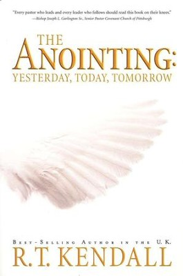 The Anointing: Yesterday, Today and Tomorrow - eBook  -     By: R.T. Kendall