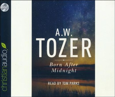 Born After Midnight - unabridged audio book on CD  -     Narrated By: Tom Parks     By: A.W. Tozer