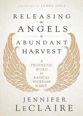 Releasing the Angels of Abundant Harvest: A Prophetic Word for Radical Increase in 2017 - eBook  -     By: Jennifer LeClaire